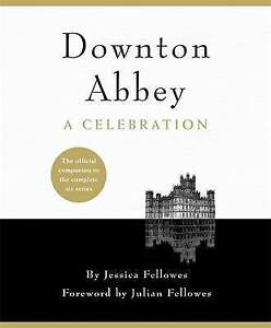 Downton Abbey  A Celebration The Official Comp Fellowes Jessica very good - Benfleet, United Kingdom - Downton Abbey  A Celebration The Official Comp Fellowes Jessica very good - Benfleet, United Kingdom