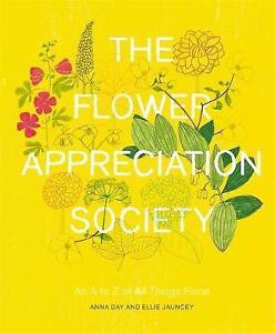 The Flower Appreciation Society: An A to Z of All Things Floral by Anna Day, Ell