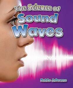 The-Science-of-Sound-Waves-by-Robin-Johnson-Paperback-2017