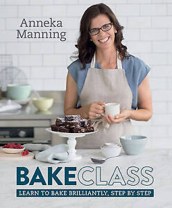 NEW BakeClass Learn to Bake Brilliantly, Step by Step - Anneka Manning Hardcover