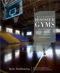 NEW Historic Hoosier Gyms:: Discovering Bygone Basketball Landmarks (Sports)