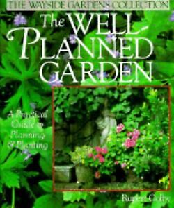 The Well-Planned Garden : A Practical Guide to Planning and Planting by...