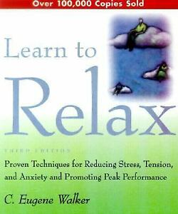 Learn to Relax Using These Proven Techniques for Reducing Stress~Tension