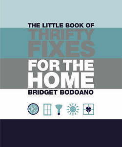 The Little Book of Thrifty Fixes for the Home by Bridget Bodoano (Paperback,...
