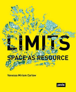 Limits: Space as Resource by Carlow, Vanessa -Paperback