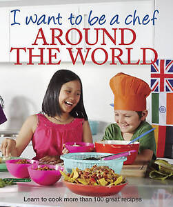 I Want to Be a Chef: Around the World. by Murdoch Books Test Kitchen