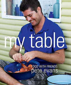 NEW My Table by Pete Evans Cooking with Friends My Kitchen Rules
