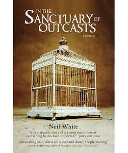 """In The Sanctuary of Outcasts - A Memoir"" by Neil White - Large paperback 2009"
