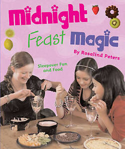 NEW Midnight Feast Magic: Sleepover Fun and Food by Rosalind Peters