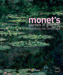 Monet's Garden in Giverny: Inventing the Landscape-ExLibrary