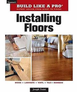 Tauntons-Build-Like-a-Pro-Installing-Floors-by-Joseph-Truini-2010-Paperback