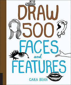 Draw 500 Faces and Features by Bean, Cara -Paperback