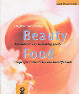 Beauty Food: The Natural Way to Look Good (Gaia Powerfoods), Cramm, Dagmar Von