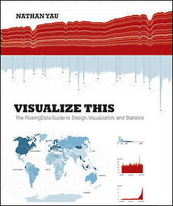 Visualize This: The FlowingData Guide to Design, Visualization, and...  BOOK NEW