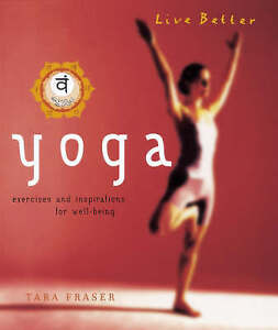 Very Good, Yoga: Exercises and Inspirations for Well-Being (Live Better), Fraser