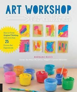Art Workshop for Children: How to Foster Original Thinking with more than 25 Pro