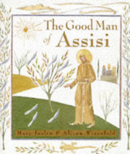 The Good Man of Assisi: Life of St.Francis, Mary Joslin
