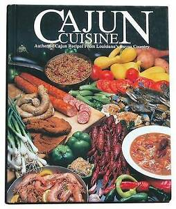 Cajun Cuisine: Authentic Cajun Recipes from Louisiana's Bayou Country by W....
