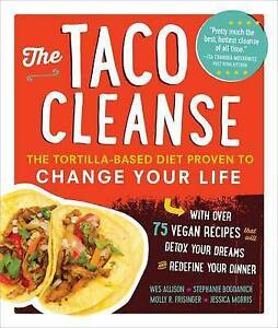 NEW The Taco Cleanse: The Tortilla-Based Diet Proven to Change Your Life