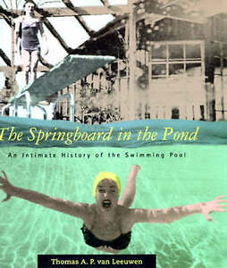 The-Springboard-in-the-Pond-An-Intimate-History-of-the-Swimming-Pool-by