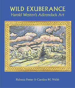 Wild Exuberance: Harold Weston's Adirondack Art by Foster, Rebecc 9780815608097