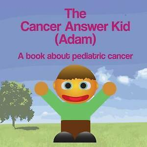 The Cancer Answer Kid (Adam): A Book about Pediatric Cancer by Dawson, Michael