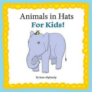 Animals in Hats for Kids by Abplanalp, Sean -Paperback