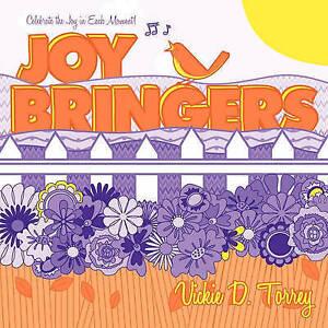 Joy Bringers: Celebrate the Joy in Each Moment! by