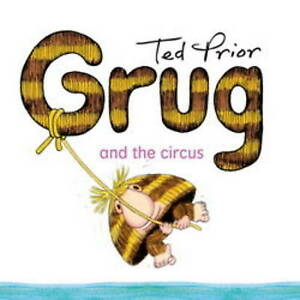 NEW, TED PRIOR. GRUG AND THE CIRCUS. 9780731814343