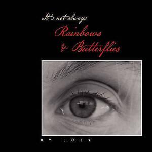 It's Not Always Rainbows & Butterflies by Joey