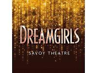 Dream girls Savoy theatre TONIGHT SEATS RIGHT NEAR THE FRONT