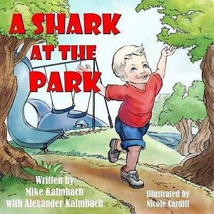 A Shark at the Park By Kalmbach, Mike -Paperback