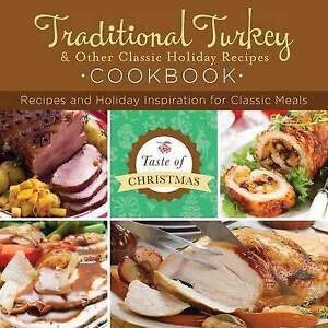 Traditional Turkey and Other Classic Holiday Recipes Cookbook:  Recipes and Holi
