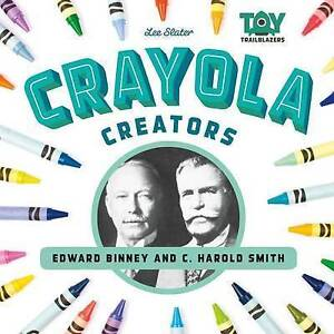Crayola Creators: Edward Binney and C. Harold Smith by Slater, Lee -Hcover