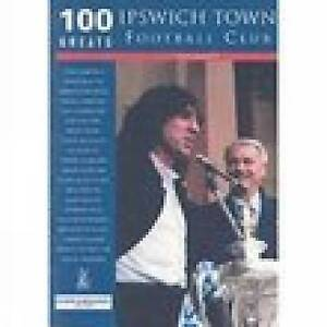 Ipswich Town Football Club: 100 Greats, Garnett, Tony, New Book