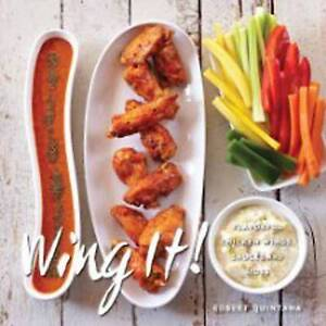 Wing It!: Flavorful Chicken Wings, Sauces, and Sides by Robert Quintana...