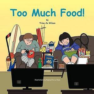 NEW Too Much Food! by Trina Jo Wilson