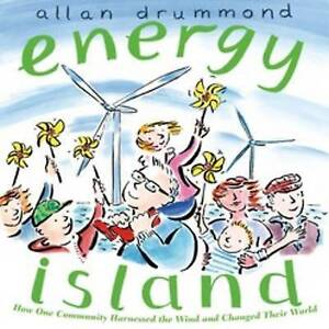 Energy Island How One Community Harnessed Wind Changed Their World by Drummond A