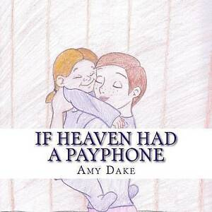If Heaven Had a Payphone by Dake, Amy N. -Paperback