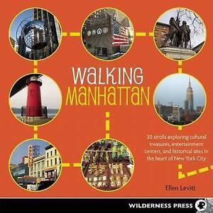 Walking Manhattan 30 Strolls Exploring Cultural Treasures Enter by Levitt Ellen