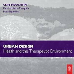 Urban Design: Health and the Therapeutic Environment, Moughtin, J.C., McMahon Mo