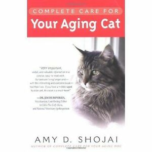 Complete Care for Your Aging Cat by Amy D. Shojai (2003)