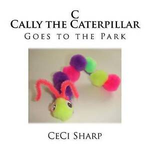 C - Cally the Caterpillar Goes to the Park by Sharp, Ceci -Paperback