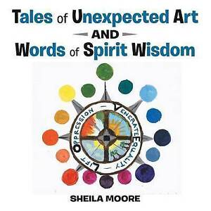 Tales of Unexpected Art: And Words of Spirit Wisdom -Paperback