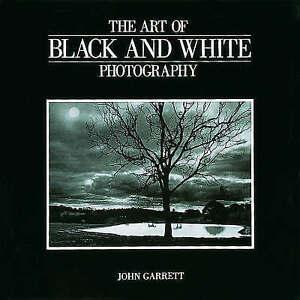 The Art of Black and White Photography Garrett John New Book - Hereford, United Kingdom - The Art of Black and White Photography Garrett John New Book - Hereford, United Kingdom