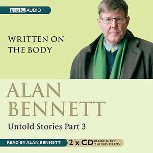 Alan Bennett Untold Stories: Part 3: Written On The Body 2 CDs Audiobook NEW