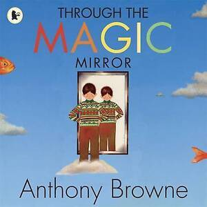 Through-the-Magic-Mirror-by-Anthony-Browne-Paperback-2010