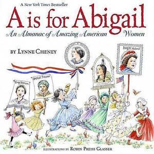 A is for Abigail: An Almanac of Amazing American Women by Cheney, Lynne