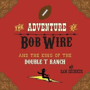 The Adventure of Bob Wire and the King of the Double T Ranch by Skinner, Sam