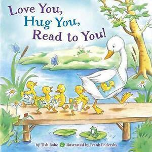 TISH RABE-LOVE YOU, HUG YOU, READ TO YOU!  BOOK NEW